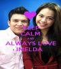 KEEP CALM AND ALWAYS LOVE IMELDA  - Personalised Poster A1 size