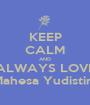 KEEP CALM AND ALWAYS LOVE Mahesa Yudistira - Personalised Poster A1 size