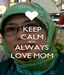 KEEP CALM AND ALWAYS LOVE MOM - Personalised Poster A1 size