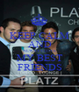 KEEP CALM AND ALWAYS LOVE MY BEST FRIENDS - Personalised Poster A1 size