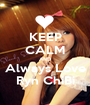 KEEP CALM AND Always Love Ryn ChiBi - Personalised Poster A1 size