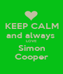 KEEP CALM and always  LOVE Simon Cooper - Personalised Poster A1 size