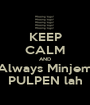 KEEP CALM AND Always Minjem PULPEN lah - Personalised Poster A1 size