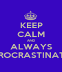 KEEP CALM AND ALWAYS PROCRASTINATE - Personalised Poster A1 size