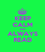 KEEP CALM AND ALWAYS READ - Personalised Poster A1 size