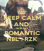 KEEP CALM AND  ALWAYS ROMANTIC NBL . RZK - Personalised Poster A1 size