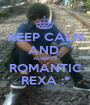 KEEP CALM AND  ALWAYS ROMANTIC REXA :* - Personalised Poster A1 size
