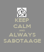 KEEP CALM AND ALWAYS SABOTAAGE - Personalised Poster A1 size
