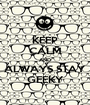KEEP CALM AND ALWAYS STAY GEEKY - Personalised Poster A1 size