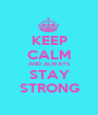 KEEP CALM AND ALWAYS STAY STRONG - Personalised Poster A1 size