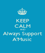 KEEP CALM AND Always Support A'Music  - Personalised Poster A1 size