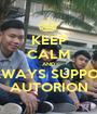 KEEP CALM AND ALWAYS SUPPORT AUTORION - Personalised Poster A1 size