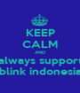 KEEP CALM AND always support blink indonesia - Personalised Poster A1 size