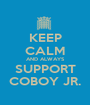 KEEP CALM AND ALWAYS SUPPORT COBOY JR. - Personalised Poster A1 size