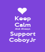 Keep Calm And Always Support CoboyJr - Personalised Poster A1 size