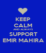 KEEP CALM AND ALWAYS SUPPORT EMIR MAHIRA - Personalised Poster A1 size