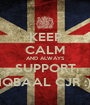 KEEP CALM AND ALWAYS SUPPORT IQBAAL CJR :) - Personalised Poster A1 size