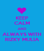 KEEP CALM AND ALWAYS WITH RIZKY MULIA - Personalised Poster A1 size
