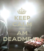 KEEP CALM AND AM DEADMEAN - Personalised Poster A1 size