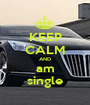 KEEP CALM AND am single - Personalised Poster A1 size