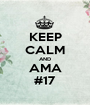 KEEP CALM AND AMA #17 - Personalised Poster A1 size