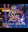 KEEP CALM AND Ama a Álvaro sierra - Personalised Poster A1 size