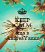 KEEP CALM AND ama a AndreaYamin - Personalised Poster A1 size