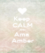 Keep  CALM AND Ama  Amber - Personalised Poster A1 size