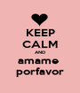 KEEP CALM AND amame  porfavor - Personalised Poster A1 size