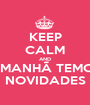 KEEP CALM AND AMANHÃ TEMOS NOVIDADES - Personalised Poster A1 size