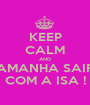 KEEP CALM AND AMANHA SAIR COM A ISA ! - Personalised Poster A1 size