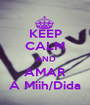 KEEP CALM AND AMAR A Miih/Dida - Personalised Poster A1 size