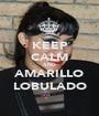 KEEP CALM AND AMARILLO LOBULADO - Personalised Poster A1 size