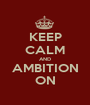 KEEP CALM AND AMBITION ON - Personalised Poster A1 size