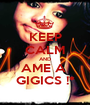 KEEP CALM AND AME A  GIGICS !* - Personalised Poster A1 size