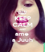 KEEP CALM AND ame  a Juuh - Personalised Poster A1 size