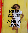 KEEP CALM AND AME A LIVIA - Personalised Poster A1 size