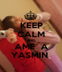 KEEP CALM AND AME  A YASMIN  - Personalised Poster A1 size