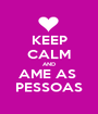 KEEP CALM AND AME AS  PESSOAS - Personalised Poster A1 size