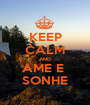 KEEP CALM AND AME E  SONHE - Personalised Poster A1 size