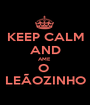 KEEP CALM AND AME  O  LEÃOZINHO - Personalised Poster A1 size