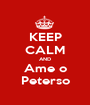 KEEP CALM AND Ame o Peterso - Personalised Poster A1 size