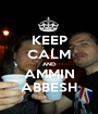 KEEP CALM AND AMMIN ABBESH - Personalised Poster A1 size