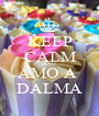 KEEP CALM AND AMO A  DALMA - Personalised Poster A1 size