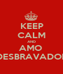 KEEP CALM AND AMO  DESBRAVADOR - Personalised Poster A1 size