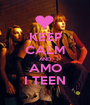 KEEP CALM AND AMO I TEEN - Personalised Poster A1 size