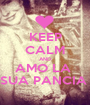KEEP CALM AND AMO LA  SUA PANCIA  - Personalised Poster A1 size