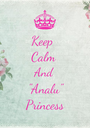 "Keep   Calm  And  ""Analu"" Princess - Personalised Poster A1 size"