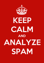 KEEP CALM AND ANALYZE SPAM - Personalised Poster A1 size