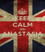 KEEP CALM AND ANASTASIA  - Personalised Poster A1 size